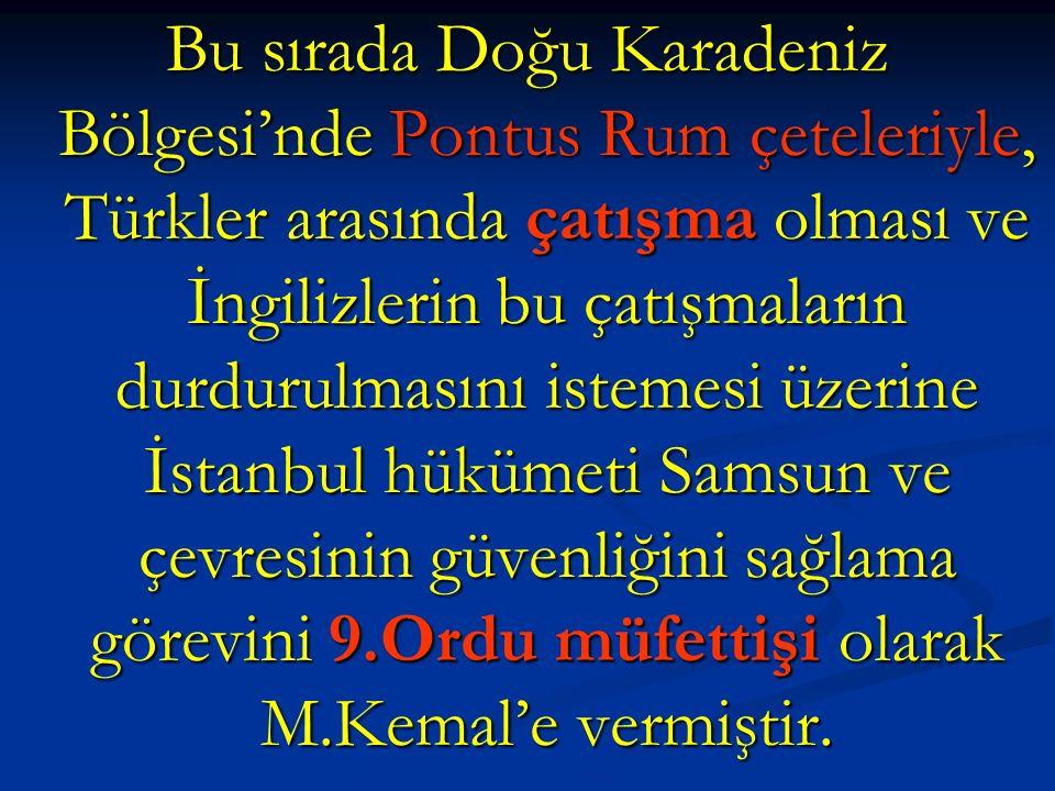 Bu sırada Doğu Karadeniz Bölgesi'nde Pontus Rum çeteleriyle, Türkler arasında çatışma olması ve İngilizlerin bu çatışmaların durdurulmasını istemesi ü