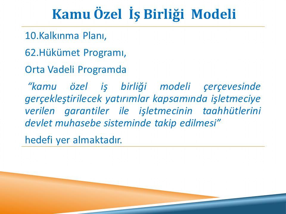 """10.Kalkınma Planı, 62.Hükümet Programı, Orta Vadeli Programda """"kamu özel iş birliği modeli çerçevesinde gerçekleştirilecek yatırımlar kapsamında işlet"""