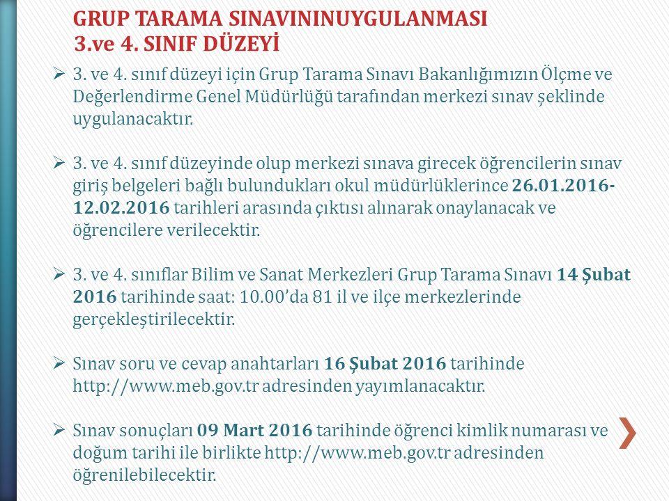 GRUP TARAMA SINAVININUYGULANMASI 3.ve 4. SINIF DÜZEYİ  3. ve 4. sınıf düzeyi için Grup Tarama Sınavı Bakanlığımızın Ölçme ve Değerlendirme Genel Müdü