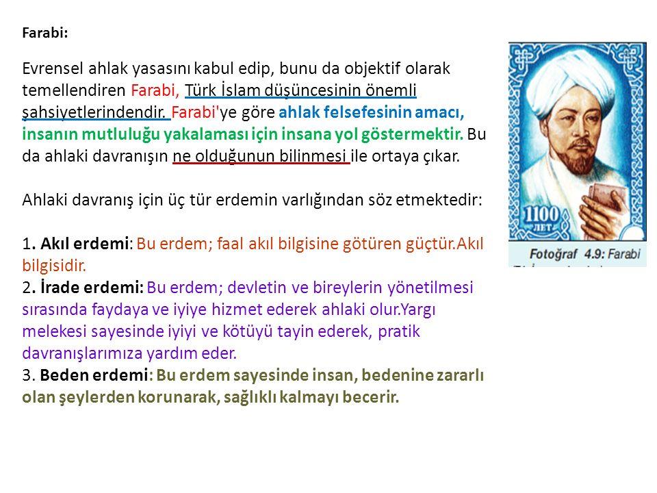 Farabi: Evrensel ahlak yasasını kabul edip, bunu da objektif olarak temellendiren Farabi, Türk İslam düşüncesinin önemli şahsiyetlerindendir.