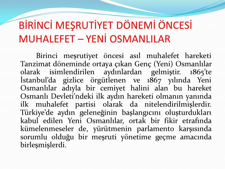 BİRİNCİ MEŞRUTİYET DÖNEMİ ÖNCESİ MUHALEFET – YENİ OSMANLILAR Birinci meşrutiyet öncesi asıl muhalefet hareketi Tanzimat döneminde ortaya çıkan Genç (Yeni) Osmanlılar olarak isimlendirilen aydınlardan gelmiştir.