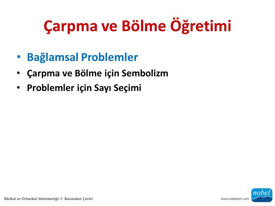 Çarpma ve Bölme Öğretimi Bağlamsal Problemler Çarpma ve Bölme için Sembolizm Problemler için Sayı Seçimi