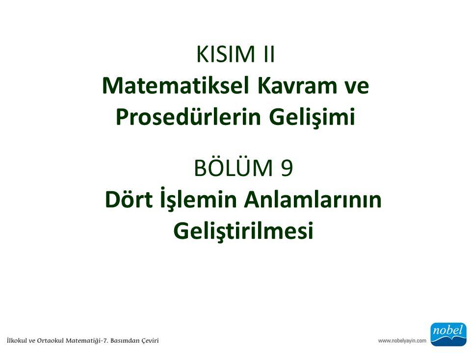 KISIM II Matematiksel Kavram ve Prosedürlerin Gelişimi BÖLÜM 9 Dört İşlemin Anlamlarının Geliştirilmesi