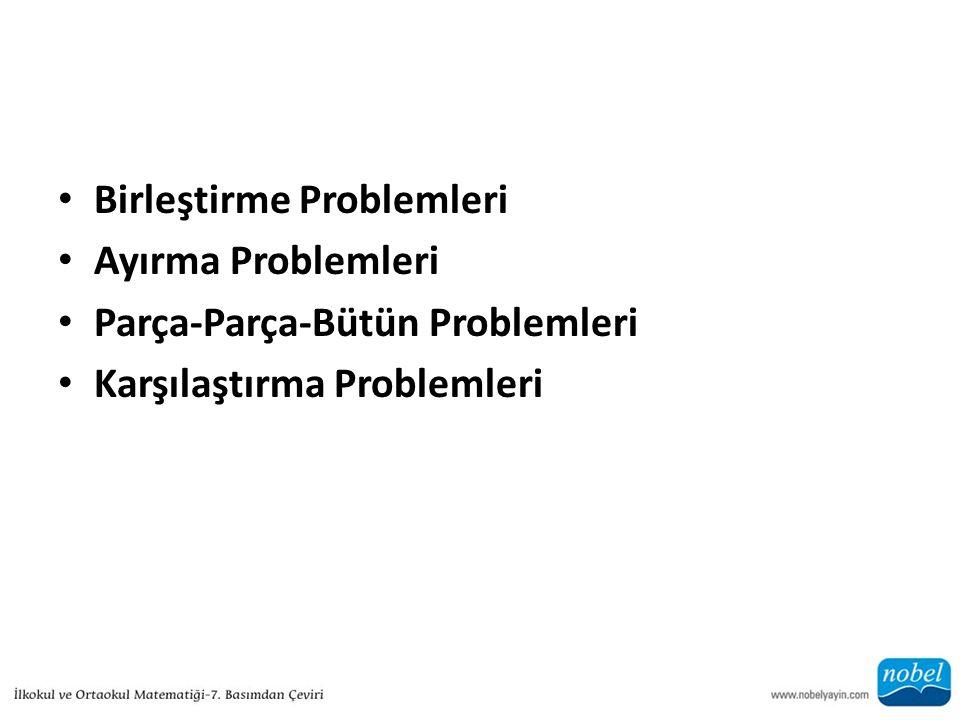 Birleştirme Problemleri Ayırma Problemleri Parça-Parça-Bütün Problemleri Karşılaştırma Problemleri