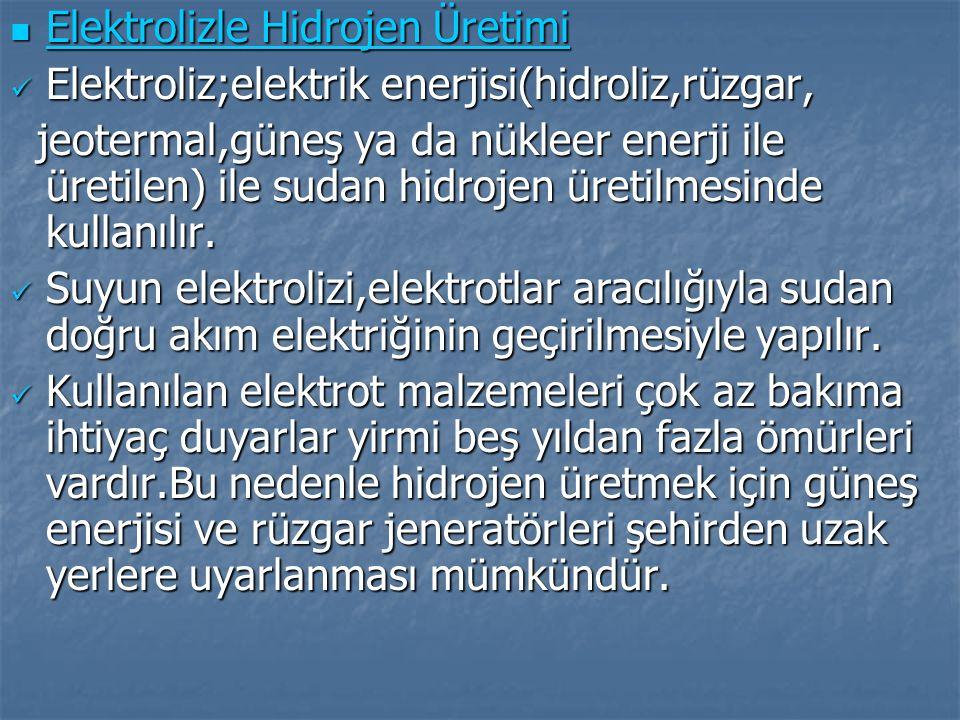Elektrolizle Hidrojen Üretimi Elektrolizle Hidrojen Üretimi Elektroliz;elektrik enerjisi(hidroliz,rüzgar, Elektroliz;elektrik enerjisi(hidroliz,rüzgar