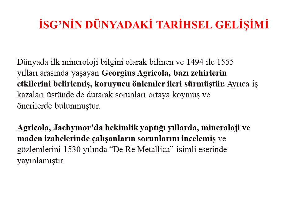 İSG'NİN DÜNYADAKİ TARİHSEL GELİŞİMİ Dünyada ilk mineroloji bilgini olarak bilinen ve 1494 ile 1555 yılları arasında yaşayan Georgius Agricola, bazı ze