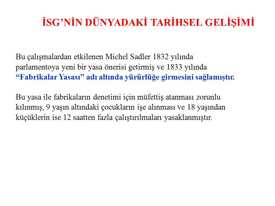 İSG'NİN DÜNYADAKİ TARİHSEL GELİŞİMİ Bu çalışmalardan etkilenen Michel Sadler 1832 yılında parlamentoya yeni bir yasa önerisi getirmiş ve 1833 yılında