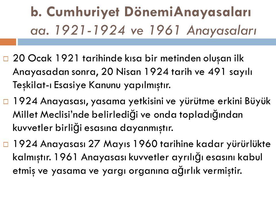 b. Cumhuriyet DönemiAnayasaları aa. 1921-1924 ve 1961 Anayasaları  20 Ocak 1921 tarihinde kısa bir metinden oluşan ilk Anayasadan sonra, 20 Nisan 192