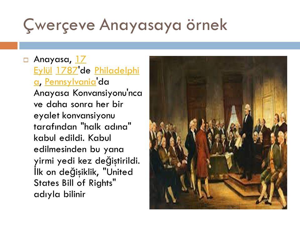 Çwerçeve Anayasaya örnek  Anayasa, 17 Eylül 1787'de Philadelphi a, Pennsylvania'da Anayasa Konvansiyonu'nca ve daha sonra her bir eyalet konvansiyonu