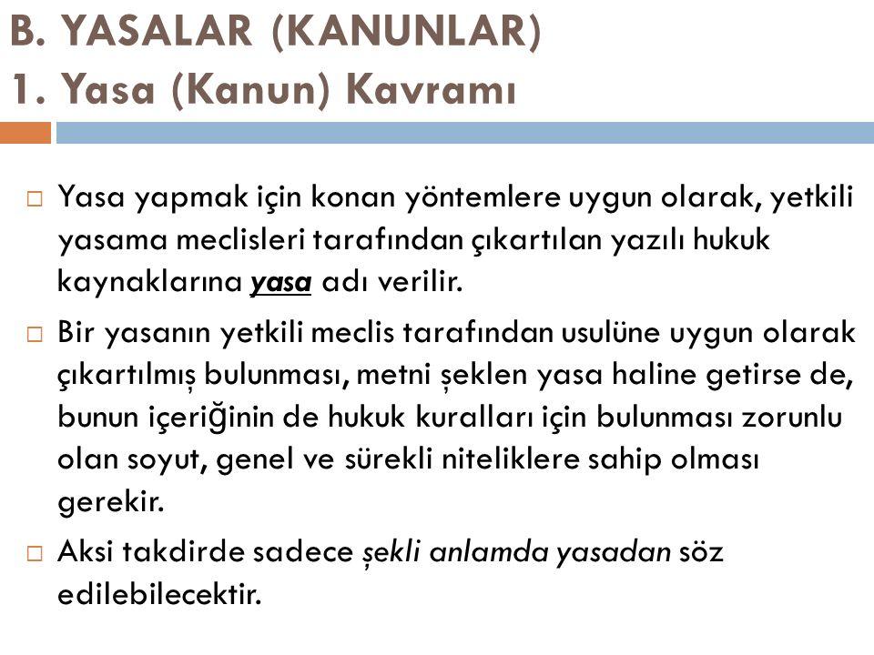 B. YASALAR (KANUNLAR) 1. Yasa (Kanun) Kavramı  Yasa yapmak için konan yöntemlere uygun olarak, yetkili yasama meclisleri tarafından çıkartılan yazılı