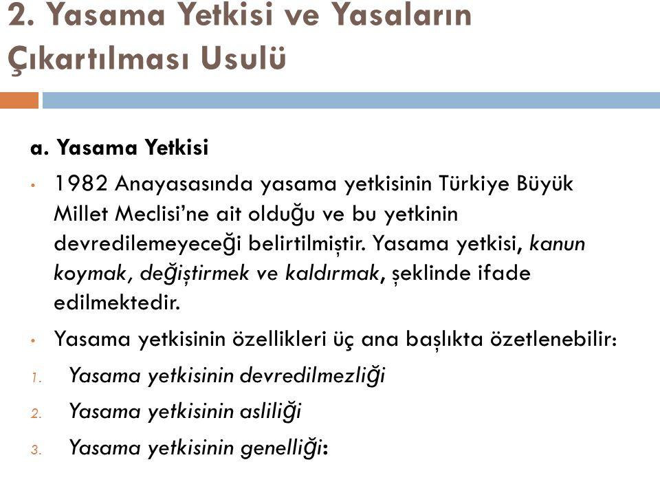 2. Yasama Yetkisi ve Yasaların Çıkartılması Usulü a. Yasama Yetkisi 1982 Anayasasında yasama yetkisinin Türkiye Büyük Millet Meclisi'ne ait oldu ğ u v