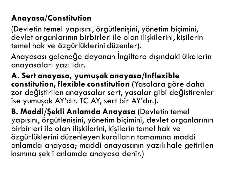 Anayasa/Constitution (Devletin temel yapısını, örgütlenişini, yönetim biçimini, devlet organlarının birbirleri ile olan ilişkilerini, kişilerin temel