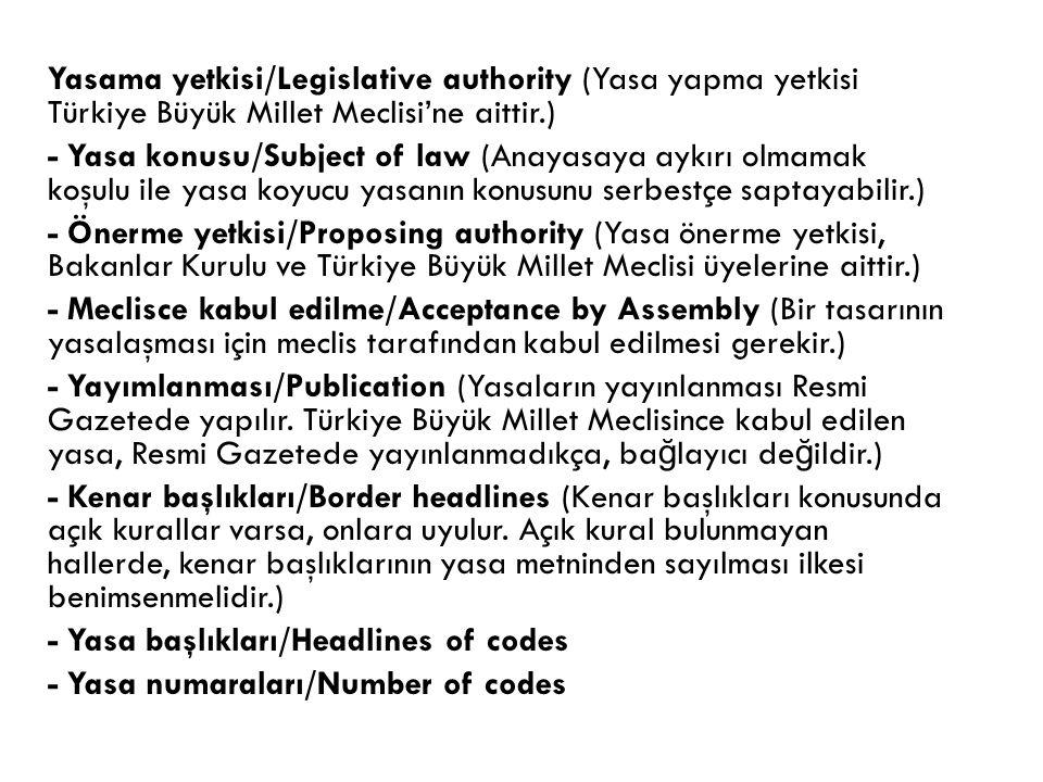 Yasama yetkisi/Legislative authority (Yasa yapma yetkisi Türkiye Büyük Millet Meclisi'ne aittir.) - Yasa konusu/Subject of law (Anayasaya aykırı olmam