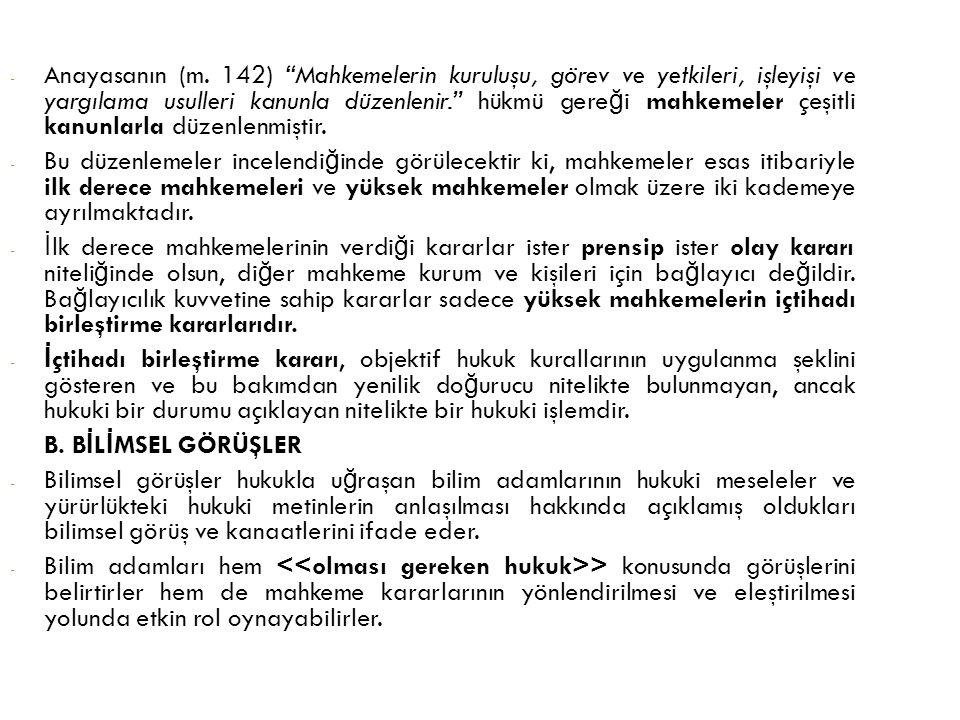 """- Anayasanın (m. 142) """"Mahkemelerin kuruluşu, görev ve yetkileri, işleyişi ve yargılama usulleri kanunla düzenlenir."""" hükmü gere ğ i mahkemeler çeşitl"""