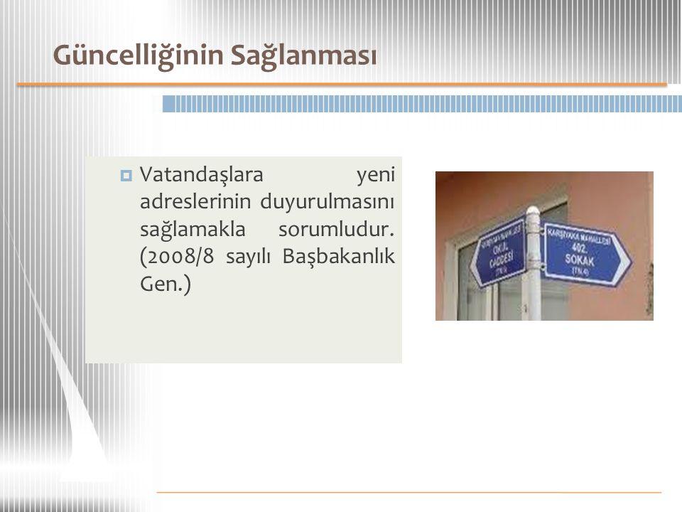  Vatandaşlara yeni adreslerinin duyurulmasını sağlamakla sorumludur. (2008/8 sayılı Başbakanlık Gen.) Güncelliğinin Sağlanması