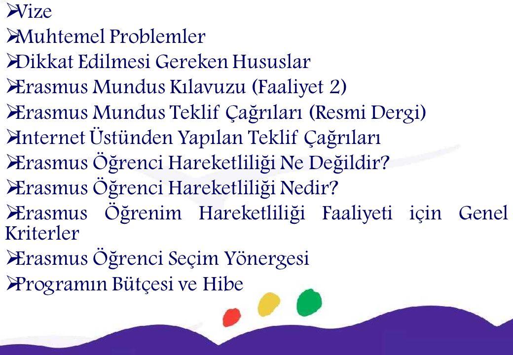  Vize  Muhtemel Problemler  Dikkat Edilmesi Gereken Hususlar  Erasmus Mundus Kılavuzu (Faaliyet 2)  Erasmus Mundus Teklif Ça ğ rıları (Resmi Dergi)  Internet Üstünden Yapılan Teklif Ça ğ rıları  Erasmus Ö ğ renci Hareketlili ğ i Ne De ğ ildir.