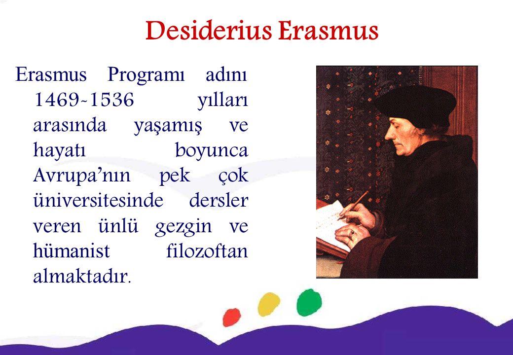 Desiderius Erasmus Erasmus Programı adını 1469-1536 yılları arasında ya ş amı ş ve hayatı boyunca Avrupa'nın pek çok üniversitesinde dersler veren ünlü gezgin ve hümanist filozoftan almaktadır.