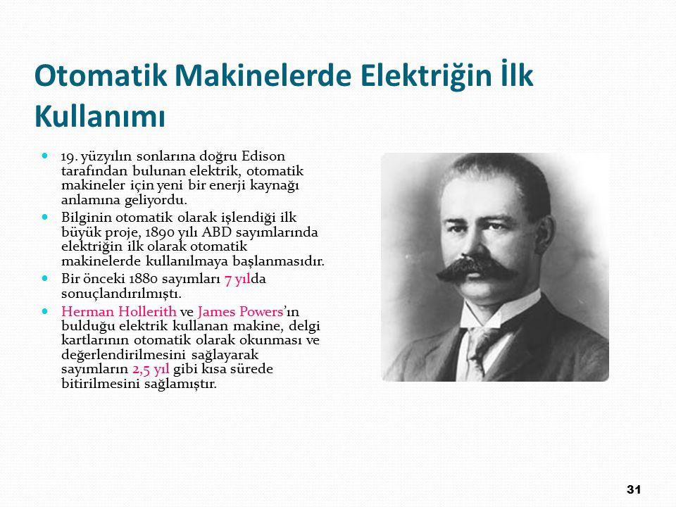 Otomatik Makinelerde Elektriğin İlk Kullanımı 19. yüzyılın sonlarına doğru Edison tarafından bulunan elektrik, otomatik makineler için yeni bir enerji