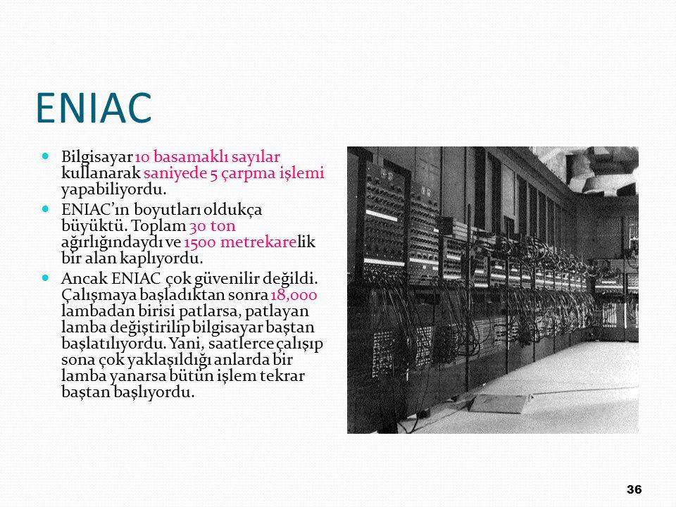 ENIAC Bilgisayar 10 basamaklı sayılar kullanarak saniyede 5 çarpma işlemi yapabiliyordu. ENIAC'ın boyutları oldukça büyüktü. Toplam 30 ton ağırlığında