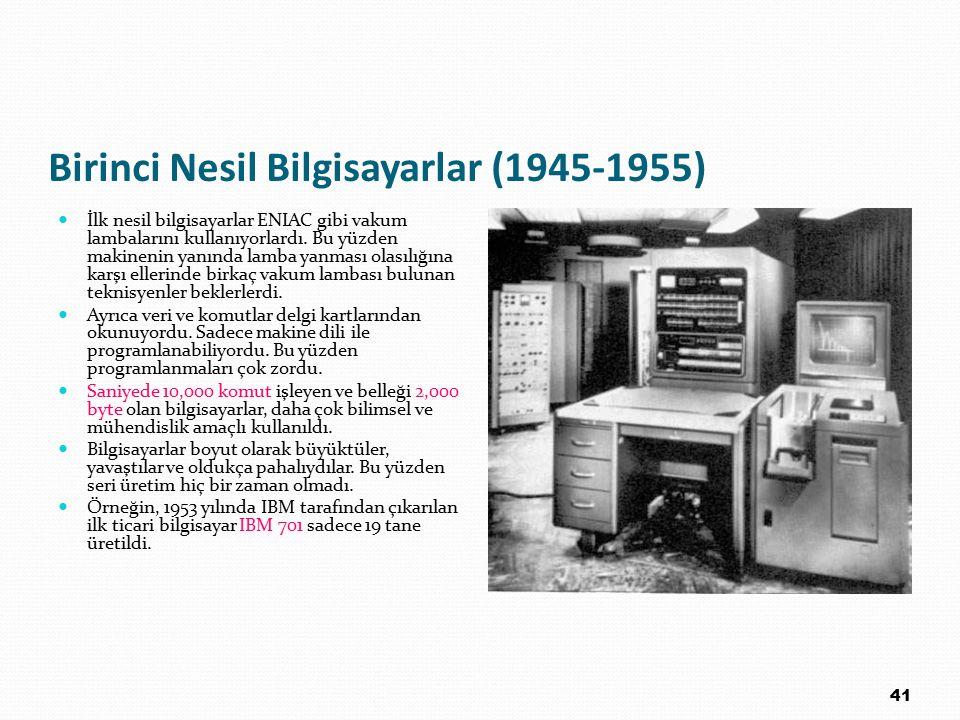 Birinci Nesil Bilgisayarlar (1945-1955) İlk nesil bilgisayarlar ENIAC gibi vakum lambalarını kullanıyorlardı. Bu yüzden makinenin yanında lamba yanmas