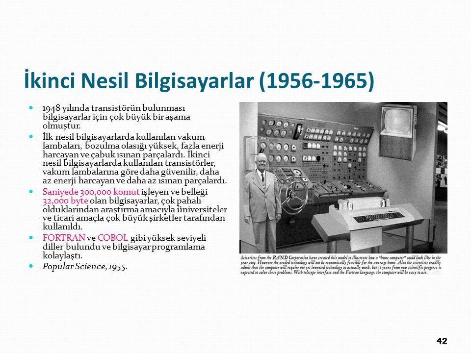 İkinci Nesil Bilgisayarlar (1956-1965) 1948 yılında transistörün bulunması bilgisayarlar için çok büyük bir aşama olmuştur. İlk nesil bilgisayarlarda