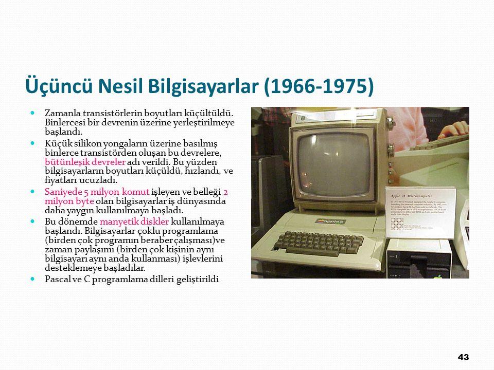 Üçüncü Nesil Bilgisayarlar (1966-1975) Zamanla transistörlerin boyutları küçültüldü. Binlercesi bir devrenin üzerine yerleştirilmeye başlandı. Küçük s