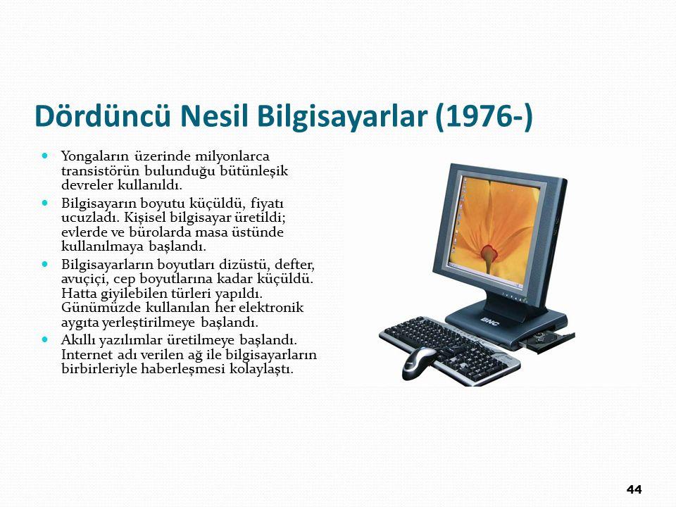 Dördüncü Nesil Bilgisayarlar (1976-) Yongaların üzerinde milyonlarca transistörün bulunduğu bütünleşik devreler kullanıldı. Bilgisayarın boyutu küçüld