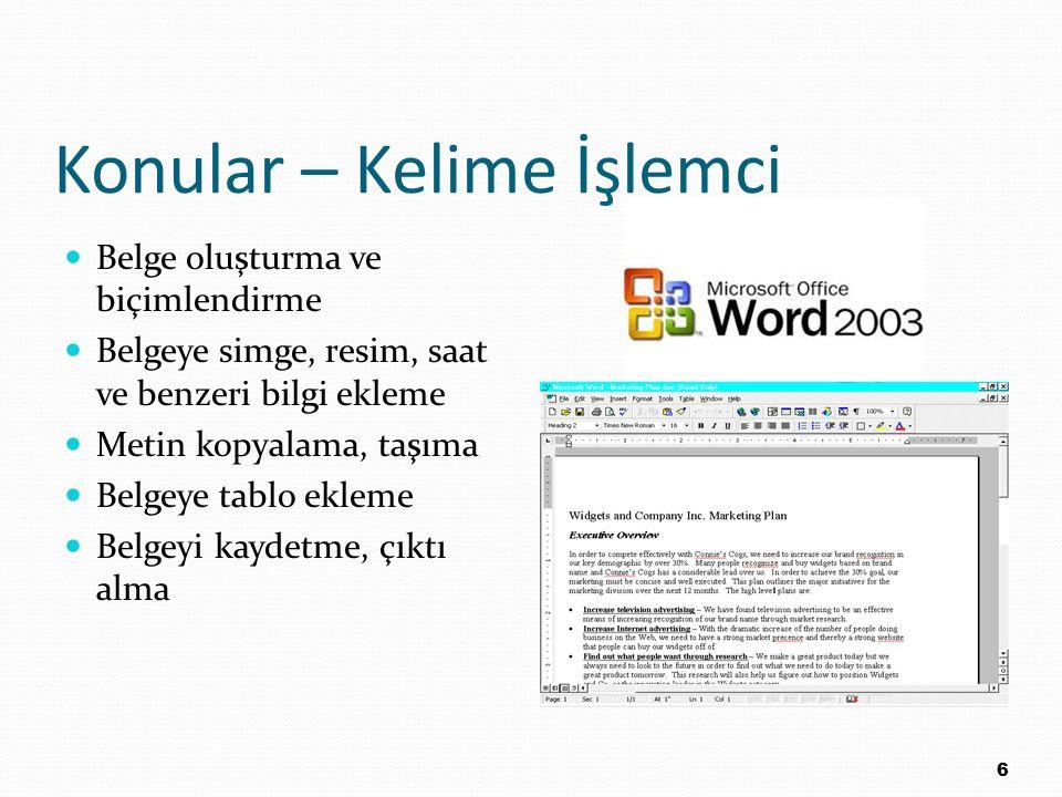 Konular – Hesap, Tablolama ve Grafik Programı Bir çalışma sayfası oluşturma Çalışma sayfasının unsurlarını tanıma Hücrelere veri gireme, hücrelere formül girme, hücreleri biçimleme Grafik oluşturma Çalışma sayfalarını ve/veya grafikleri bir kelime işlemcide kullanma Çalışma sayfalarında süzgeçleme yaparak kayıtları hesaplama Çalışma yapraklarından çıktı alma 7