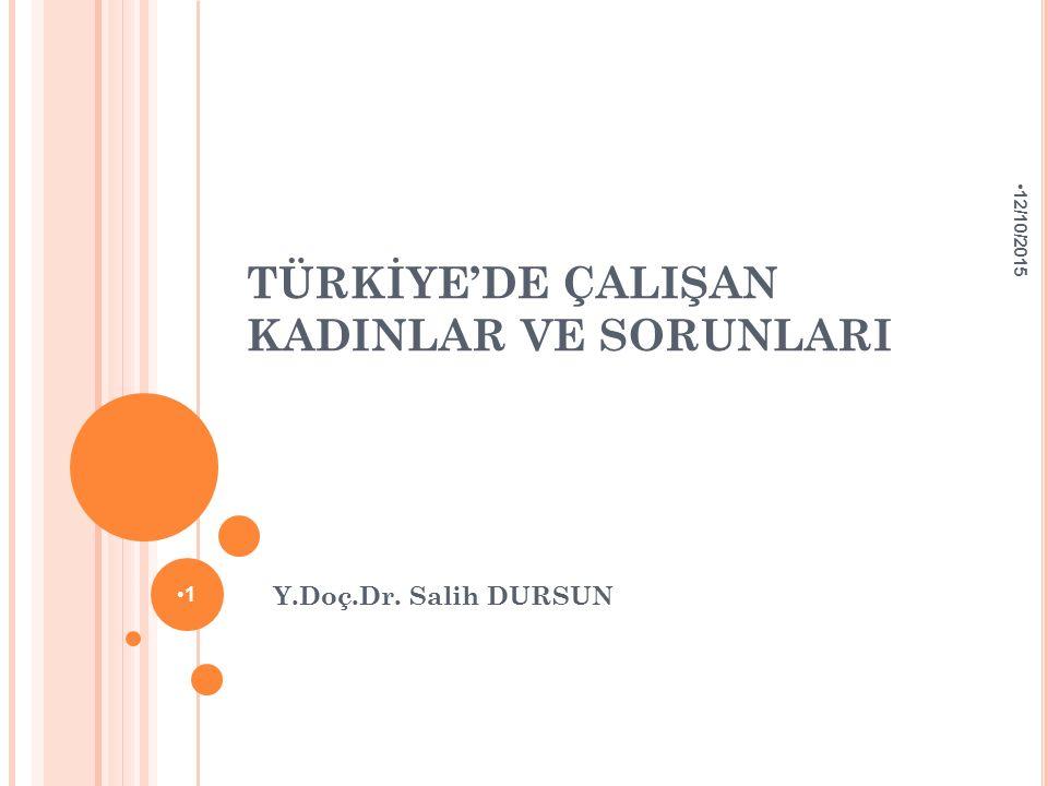 TÜRKİYE'DE ÇALIŞAN KADINLAR VE SORUNLARI Y.Doç.Dr. Salih DURSUN 12/10/2015 1