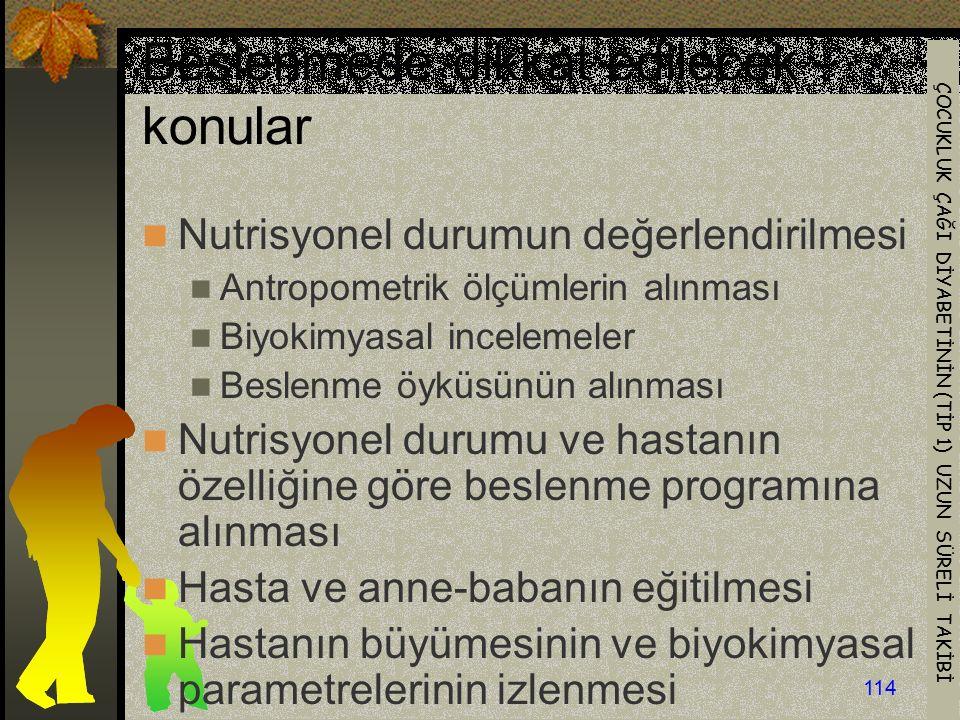 ÇOCUKLUK ÇAĞI DİYABETİNİN (TİP 1) UZUN SÜRELİ TAKİBİ 114 Beslenmede dikkat edilecek konular Nutrisyonel durumun değerlendirilmesi Antropometrik ölçüml