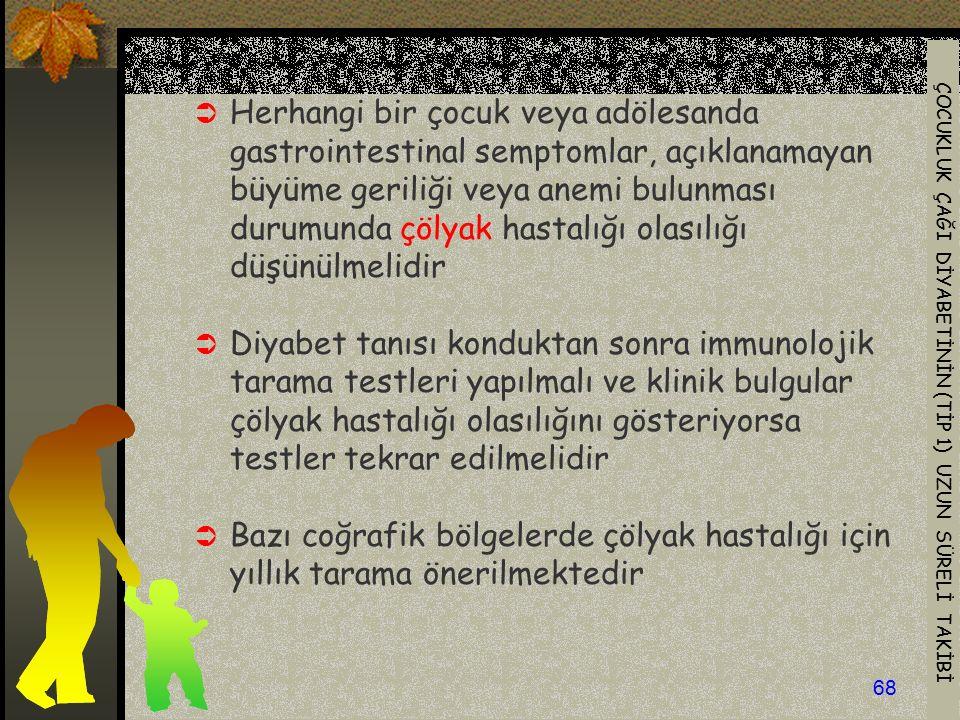 ÇOCUKLUK ÇAĞI DİYABETİNİN (TİP 1) UZUN SÜRELİ TAKİBİ 68  Herhangi bir çocuk veya adölesanda gastrointestinal semptomlar, açıklanamayan büyüme geriliğ