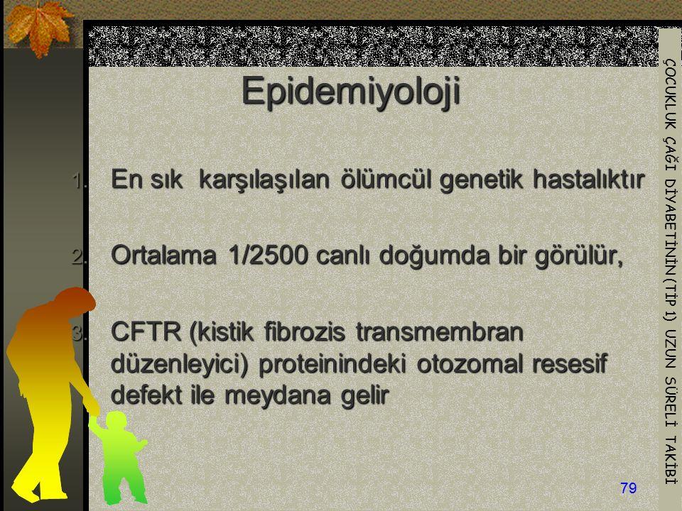 ÇOCUKLUK ÇAĞI DİYABETİNİN (TİP 1) UZUN SÜRELİ TAKİBİ 79 Epidemiyoloji 1. En sık karşılaşılan ölümcül genetik hastalıktır 2. Ortalama 1/2500 canlı doğu