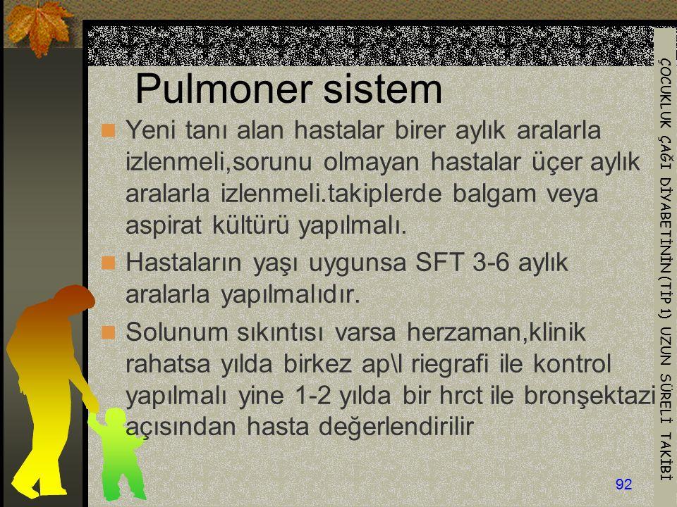 ÇOCUKLUK ÇAĞI DİYABETİNİN (TİP 1) UZUN SÜRELİ TAKİBİ 92 Pulmoner sistem Yeni tanı alan hastalar birer aylık aralarla izlenmeli,sorunu olmayan hastalar