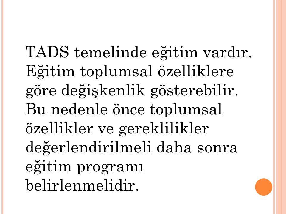 TADS temelinde eğitim vardır. Eğitim toplumsal özelliklere göre değişkenlik gösterebilir. Bu nedenle önce toplumsal özellikler ve gereklilikler değerl