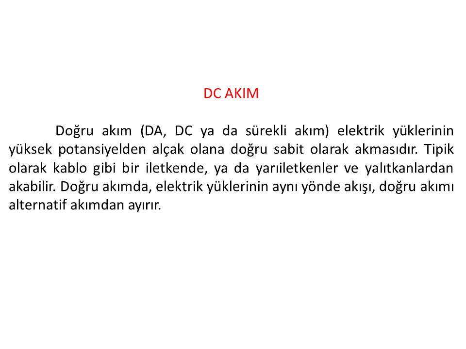 DC AKIM Doğru akım (DA, DC ya da sürekli akım) elektrik yüklerinin yüksek potansiyelden alçak olana doğru sabit olarak akmasıdır. Tipik olarak kablo g