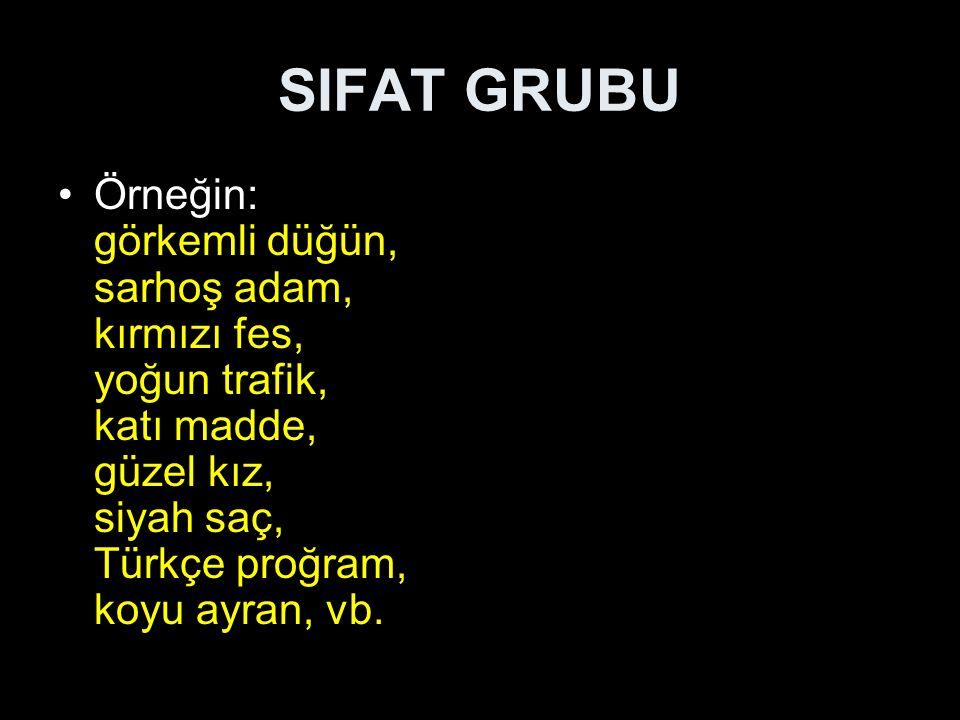 SIFAT GRUBU Özellikleri: 1.Grubun ana unsuru, isim unsurudur ve grubun sonunda bulunur.