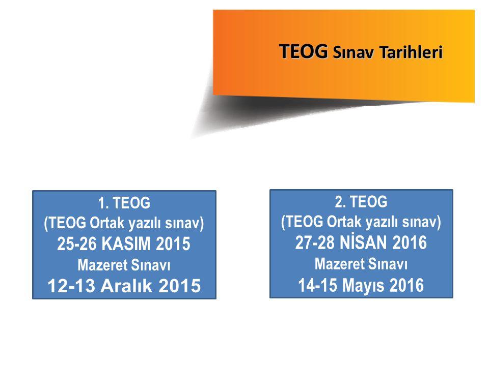 1. TEOG (TEOG Ortak yazılı sınav) 25-26 KASIM 2015 Mazeret Sınavı 12-13 Aralık 2015 TEOG Sınav Tarihleri 2. TEOG (TEOG Ortak yazılı sınav) 27-28 NİSAN