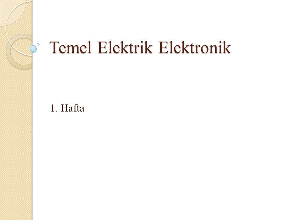 Temel Elektrik Elektronik 1. Hafta
