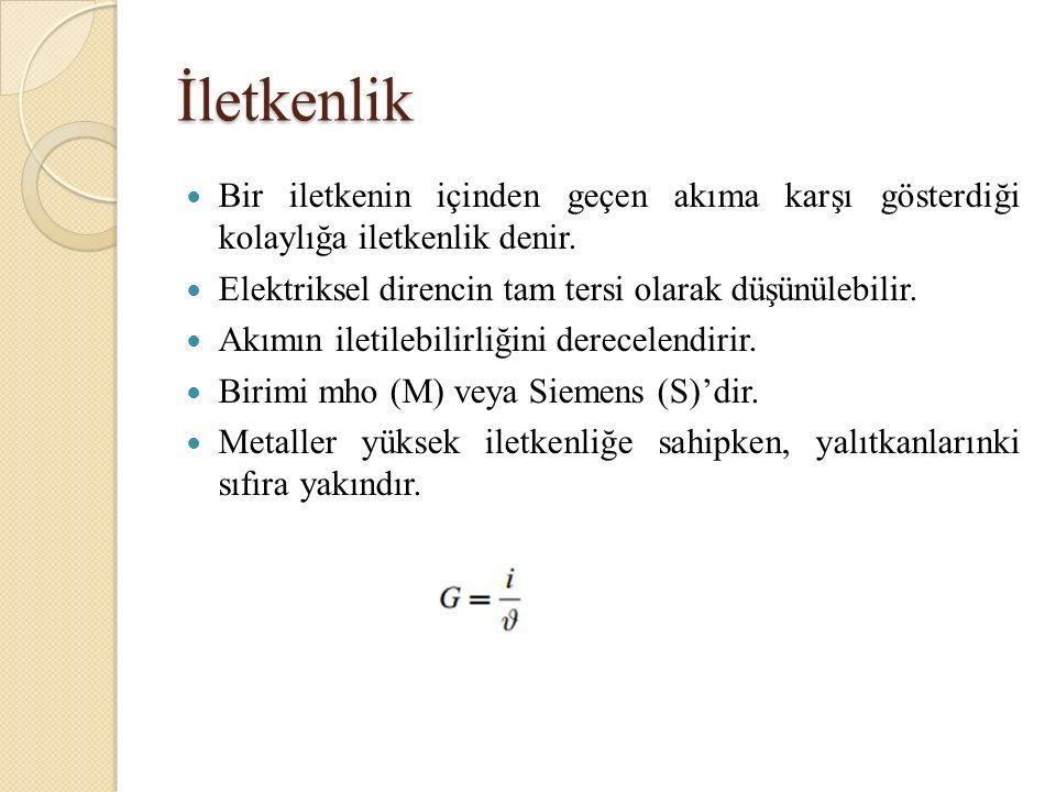 İletkenlik Bir iletkenin içinden geçen akıma karşı gösterdiği kolaylığa iletkenlik denir.