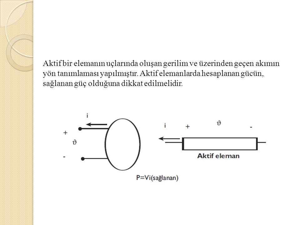Aktif bir elemanın uçlarında oluşan gerilim ve üzerinden geçen akımın yön tanımlaması yapılmıştır.