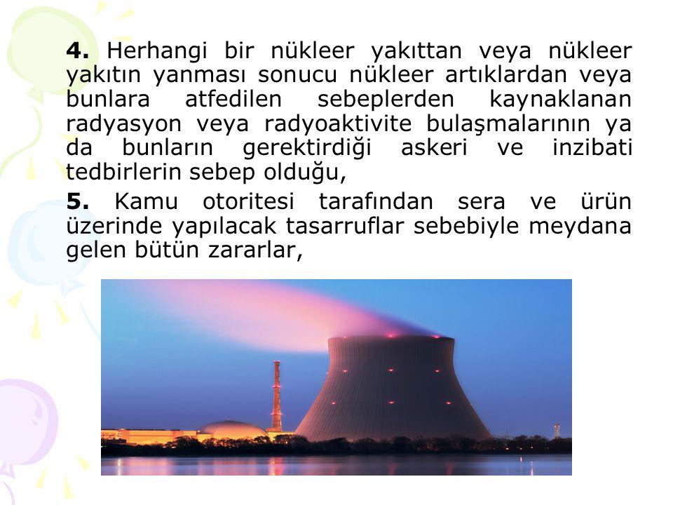 4. Herhangi bir nükleer yakıttan veya nükleer yakıtın yanması sonucu nükleer artıklardan veya bunlara atfedilen sebeplerden kaynaklanan radyasyon veya