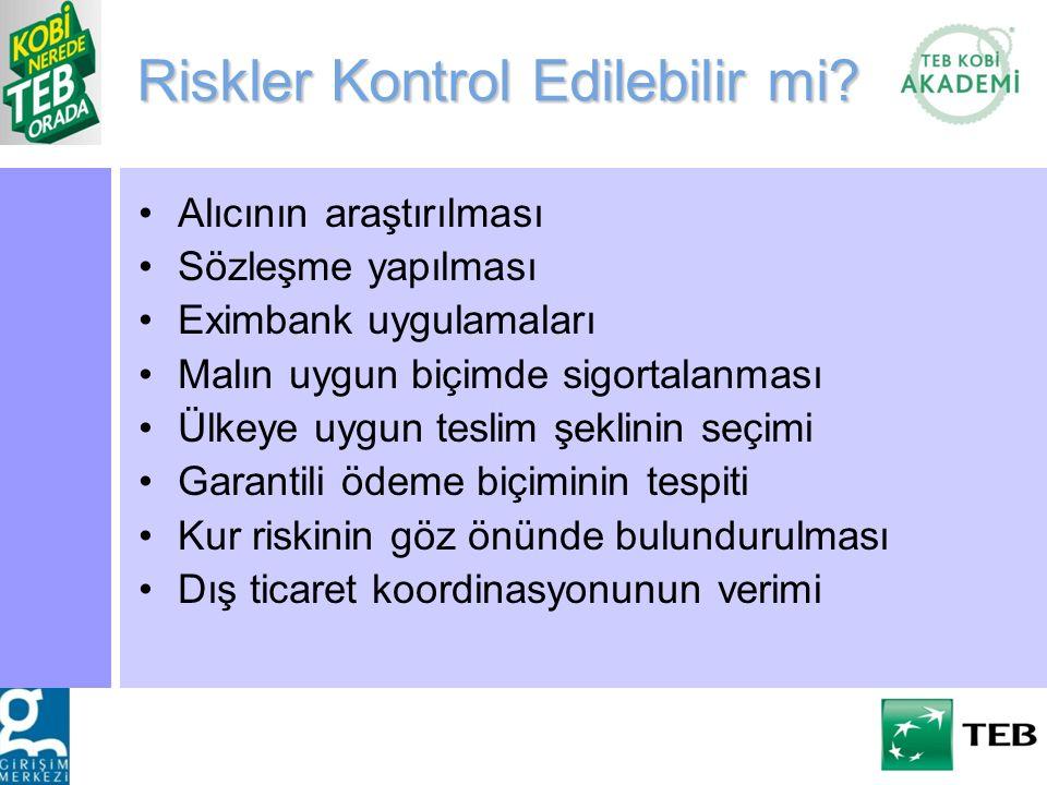 Riskler Kontrol Edilebilir mi? Alıcının araştırılması Sözleşme yapılması Eximbank uygulamaları Malın uygun biçimde sigortalanması Ülkeye uygun teslim