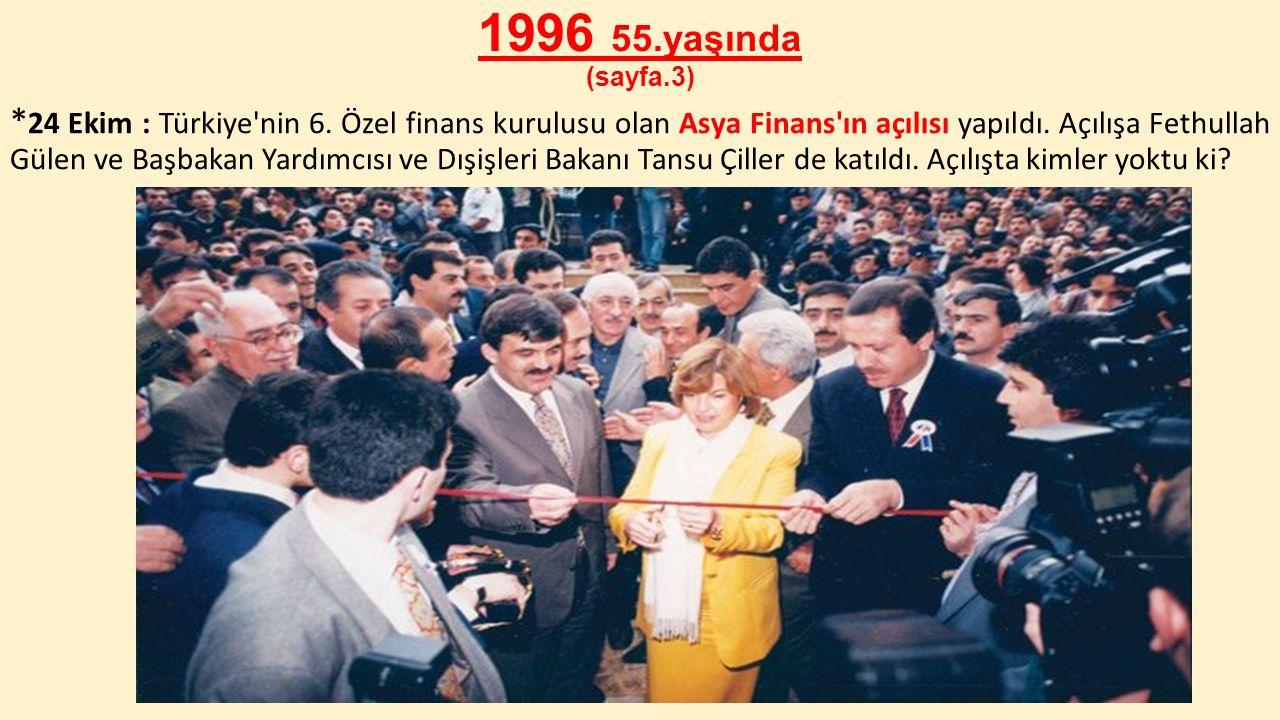 1996 55.yaşında (sayfa.3) * 24 Ekim : Türkiye'nin 6. Özel finans kurulusu olan Asya Finans'ın açılısı yapıldı. Açılışa Fethullah Gülen ve Başbakan Yar