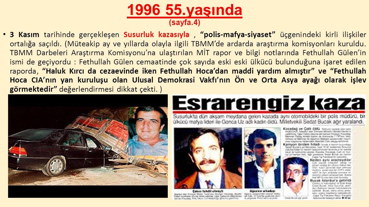 """1996 55.yaşında (sayfa.4) 3 Kasım tarihinde gerçekleşen Susurluk kazasıyla, """"polis-mafya-siyaset"""" üçgenindeki kirli ilişkiler ortalığa saçıldı. (Mütea"""
