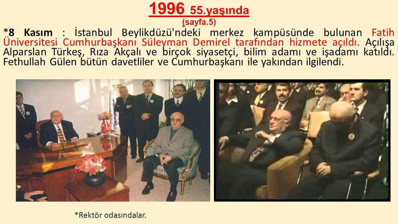 1996 55.yaşında (sayfa.5) *8 Kasım : İstanbul Beylikdüzü'ndeki merkez kampüsünde bulunan Fatih Üniversitesi Cumhurbaşkanı Süleyman Demirel tarafından