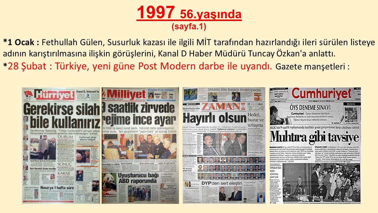 1997 56.yaşında (sayfa.1) *1 Ocak : Fethullah Gülen, Susurluk kazası ile ilgili MİT tarafından hazırlandığı ileri sürülen listeye adının karıştırılmas