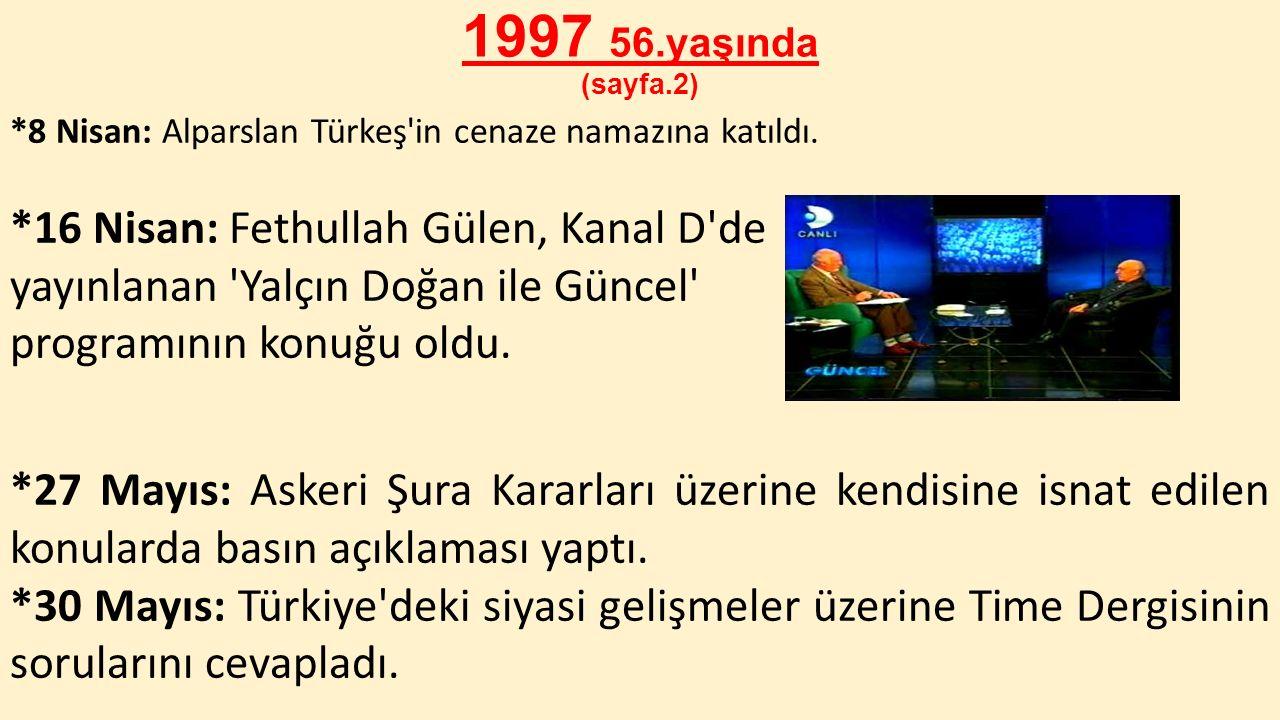 1997 56.yaşında (sayfa.2) *8 Nisan: Alparslan Türkeş'in cenaze namazına katıldı. *16 Nisan: Fethullah Gülen, Kanal D'de yayınlanan 'Yalçın Doğan ile G