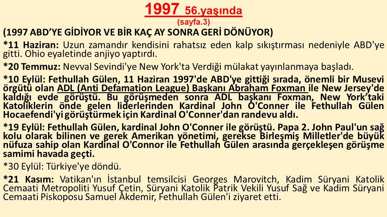 1997 56.yaşında (sayfa.3) (1997 ABD'YE GİDİYOR VE BİR KAÇ AY SONRA GERİ DÖNÜYOR) *11 Haziran: Uzun zamandır kendisini rahatsız eden kalp sıkıştırması
