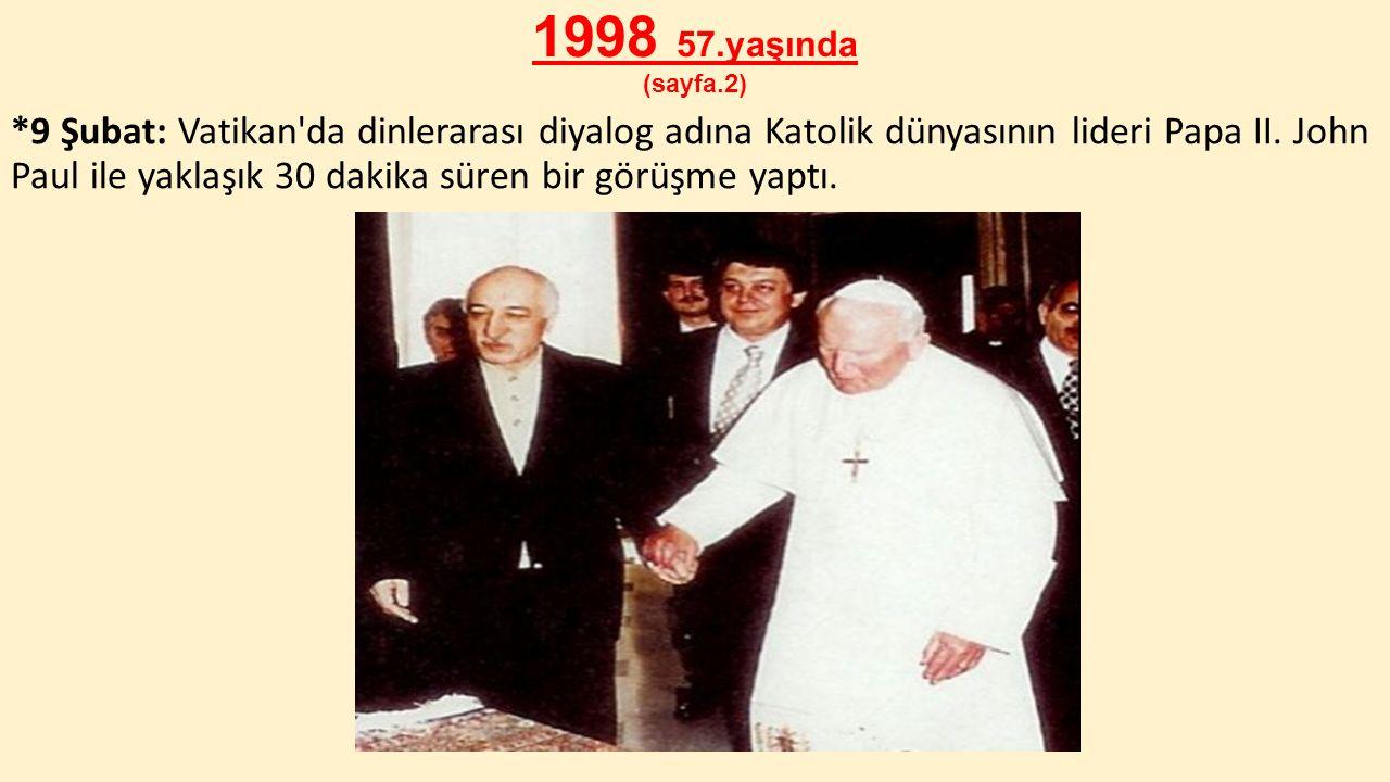 1998 57.yaşında (sayfa.2) *9 Şubat: Vatikan'da dinlerarası diyalog adına Katolik dünyasının lideri Papa II. John Paul ile yaklaşık 30 dakika süren bir