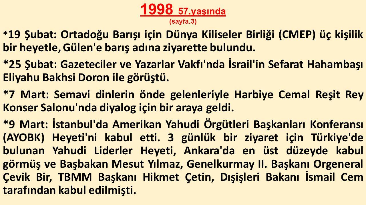 1998 57.yaşında (sayfa.3) * 19 Şubat: Ortadoğu Barışı için Dünya Kiliseler Birliği (CMEP) üç kişilik bir heyetle, Gülen'e barış adına ziyarette bulund